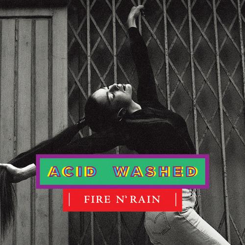 Acid Washed - Fire N' Rain (Theatre Of Delays Remix)