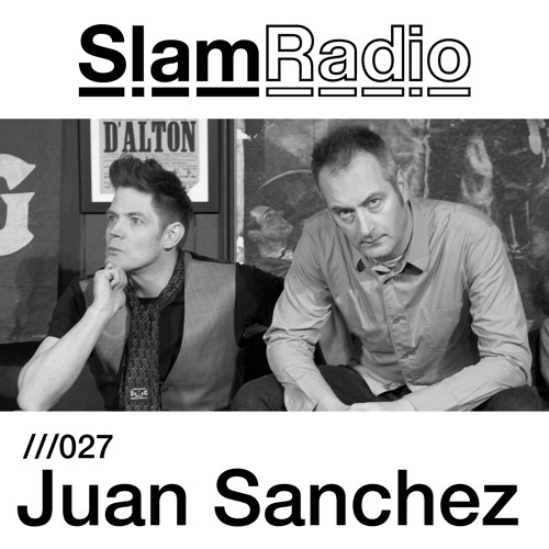 Slam Radio - 027 - Juan Sanchez