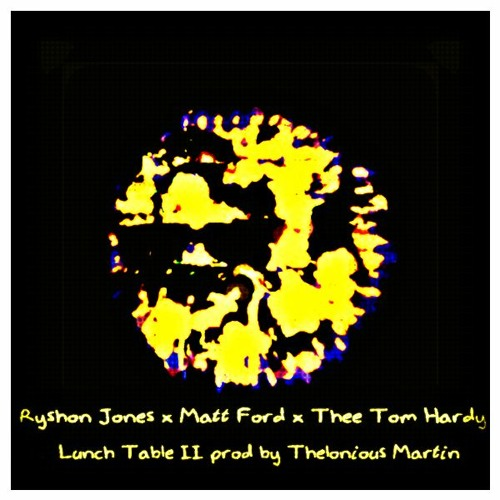 Lunch Table ll Feat Matt Ford & Thee Tom Hardy(prod by Thelonious Martin