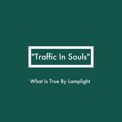 What Is True By Lamplight - Traffic In Souls (Original Mix)