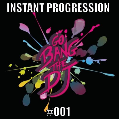 Go Bang The DJ - Instant Progression #001