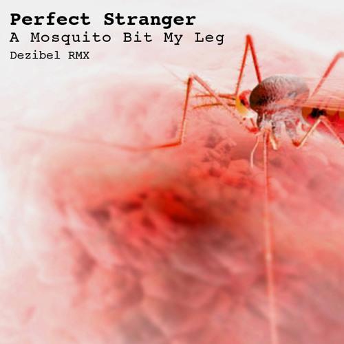 Perfect Stranger - A Mosquito Bit My Leg (Dezibel Rmx)   FREE DOWNLOAD - WAV