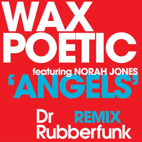 Wax Poetic feat. Norah Jones - 'Angels' (Dr Rubberfunk Remix)