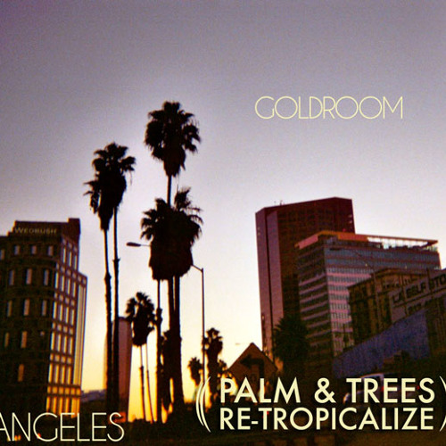 Goldroom - Angeles (Palm & Trees Re-Tropicalize)