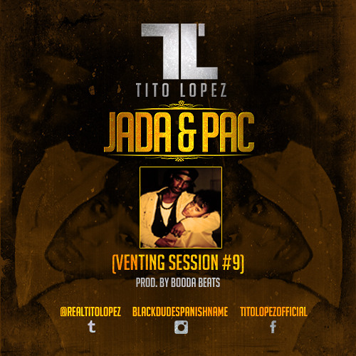Tito Lopez - Jada & Pac (Venting Session #9)