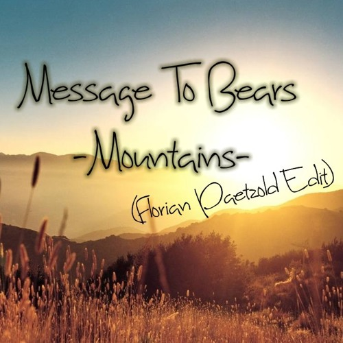 Message To Bears - Mountains (Florian Paetzold Edit) // Free DL via Facebook