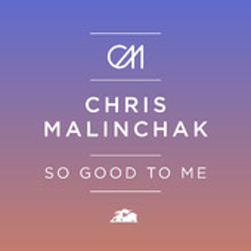 Chris Malinchak - So Good To Me (MK Remix)