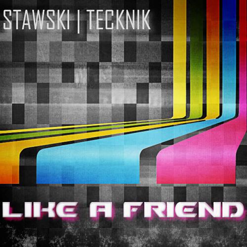 Like a Friend ft. Eva Simons - Stawski & Tecknik