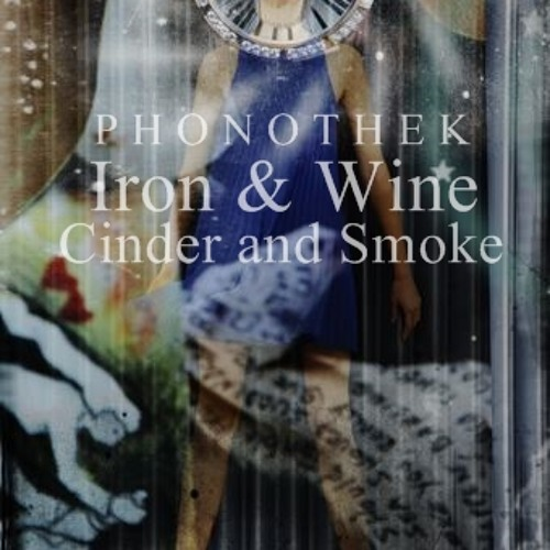 Iron & Wine - Cinder And Smoke (Phonothek Edit)