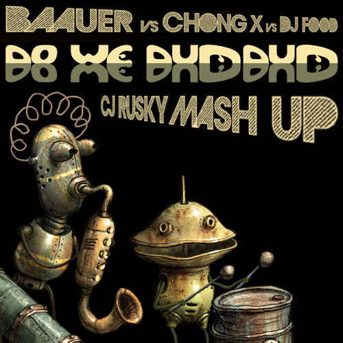 Baauer & Chong X vs dj Food - Do We Dum Dum (cj Rusky Mash)