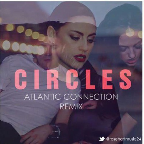 Rose Hart - Circles (atlantic connection remix)