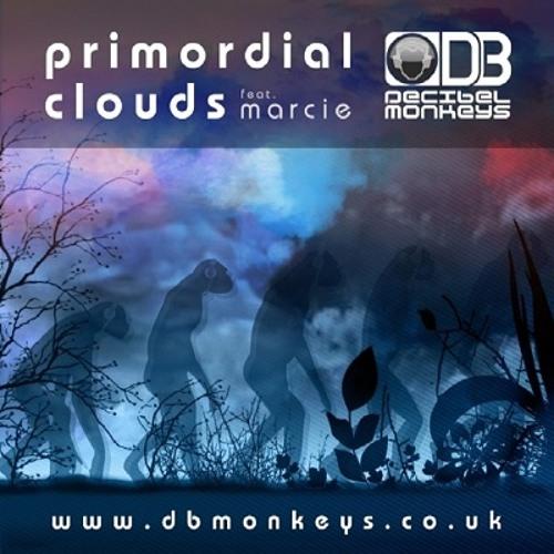Decibel Monkeys - Primordial Clouds feat  Marcie Joy