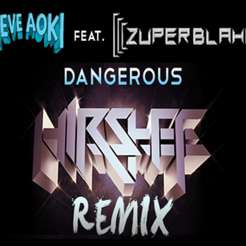 Steve Aoki feat Zuper Blahq - Dangerous (Hirshee Remix) - FREE DOWNLOAD