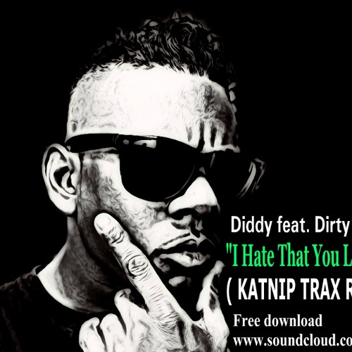 Diddy feat. Dirty Money - I Hate That You Love Me ( KATNIP TRAX BOOTLEG )