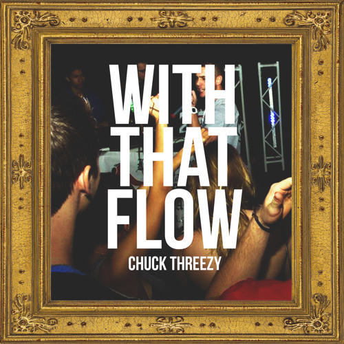 Chuck Threezy - With That Flow (Single)