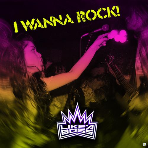 Like A Boss - I Wanna Rock (Original Mix)