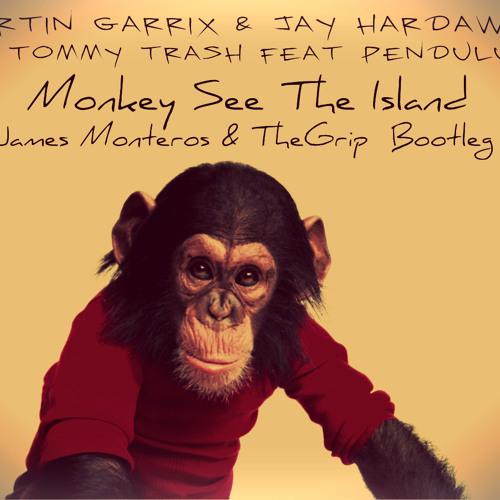 Martin Garrix & Jay Hardaway vs Tommy Trash- Monkey See The Island(TheGrip & James Monteros Bootleg)
