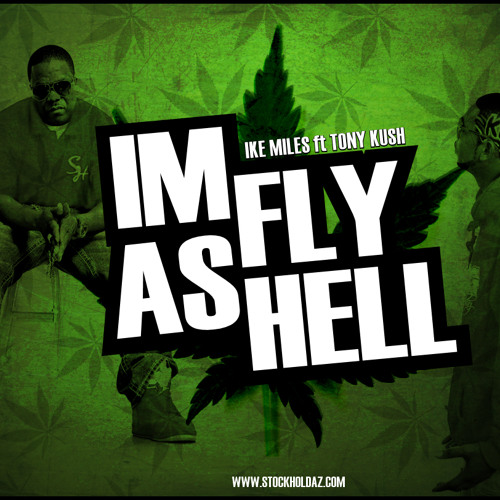 Ike Miles ft Tony Kush - Fly As Hell