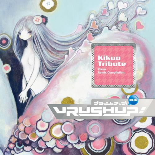 VRUSH UP! #06 -Kikuo Tribute- Crossfade