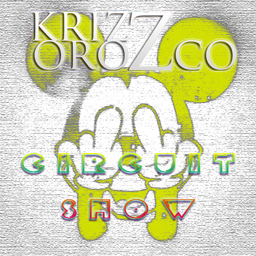 Krizz Orozco - Circuit Show ( Demo )