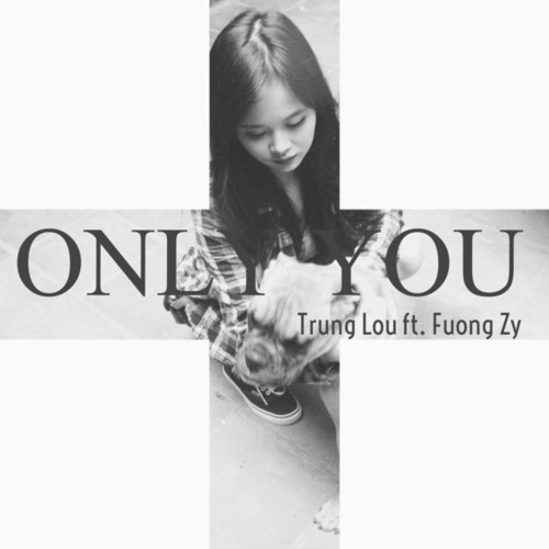 [Official Mp3] Only You - Trung Lou ft. Fuong Zy