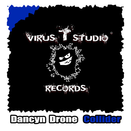 Dancyn Drone - Collider [Virus T Studio] Available NOW on Beatport/iTunes