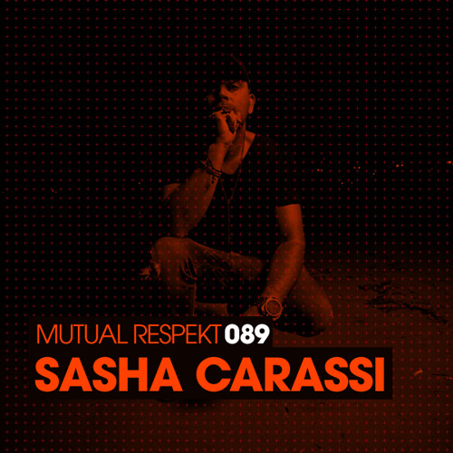 Mutual Respekt 089 with Sasha Carassi