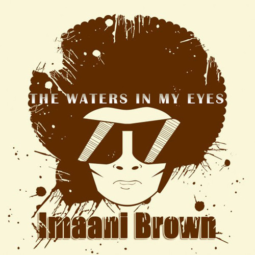 Imaani Brown-The water's in my eyes-- -Out Now