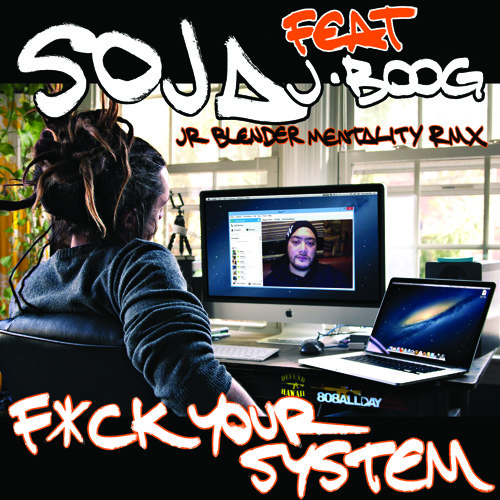 SOJA Feat. J Boog - Fuck Your System (Jr Blender Mentality RMX)