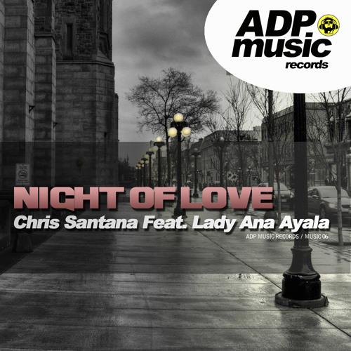 Chris Santana Ft. Lady Ana Ayala - Night Of Love (Original Mix)