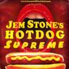 JEM STONE'S HOTDOG SUPREME (watch the saucy vid! Link below)