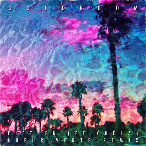 Goldroom - Fifteen feat. Chela (Lueur Verte Remix)