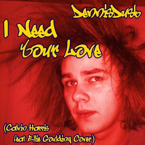 DennisDusk - I Need Your Love (Calvin Harris feat Ellie Goulding Cover)