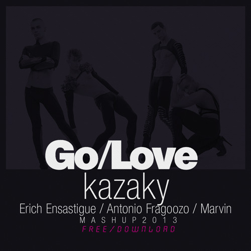 Go Love - Kazaky (Erich Ensastigue - Antonio Fragoozo - Marvin) Mashup 2013