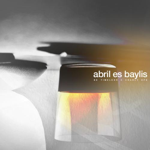Charly Efe - Abril es baylis [Prod. Be Timeless]