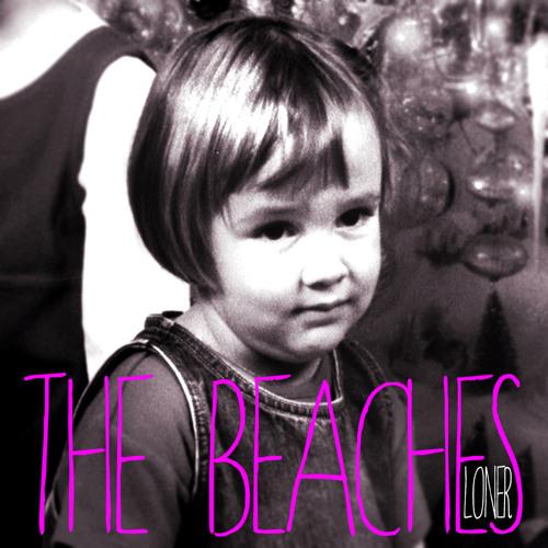 The Beaches - Loner