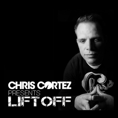 Chris Cortez - LIFT OFF MARCH 2013
