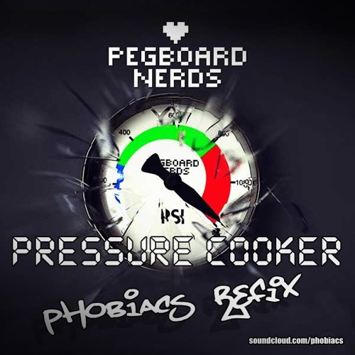 Pegboard Nerds - Pressure Cooker (Phobiacs Refix)