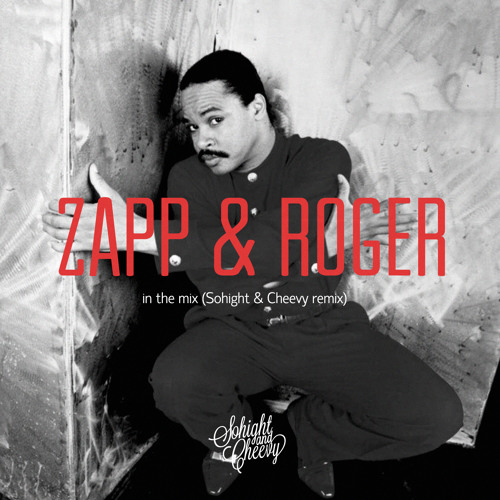 Zapp & Roger – In the Mix (Sohight & Cheevy remix) FREE DOWNLOAD*