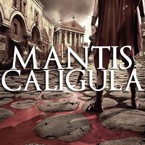 Mantis - Caligula [CLIP]
