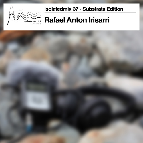 isolatedmix 37 - Rafael Anton Irisarri: Substrata Edition