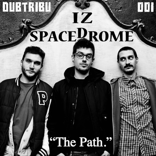 Spacedrome - IZ - The Path //  OUT NOW [DTR001]
