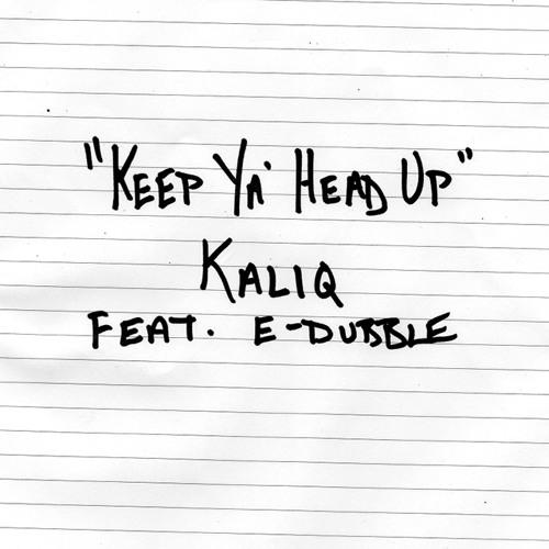 Keep Ya Head Up (ft. E-DUBBLE)