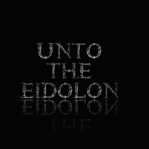 To Quench The Dissonant Mirrors by Unto The Eidolon (pre production)