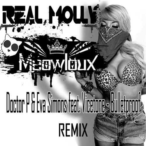 Doctor P & Eva Simons feat. Vicetone - Bulletproof (Real Molly & Meowloux Rework)