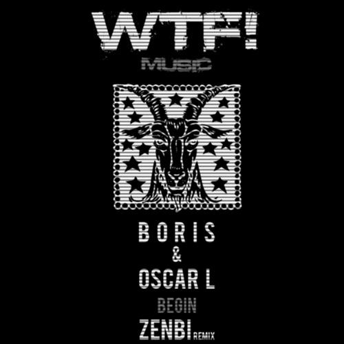 DJ Boris & Oscar L - Begin (Original Mix) WTF! Music