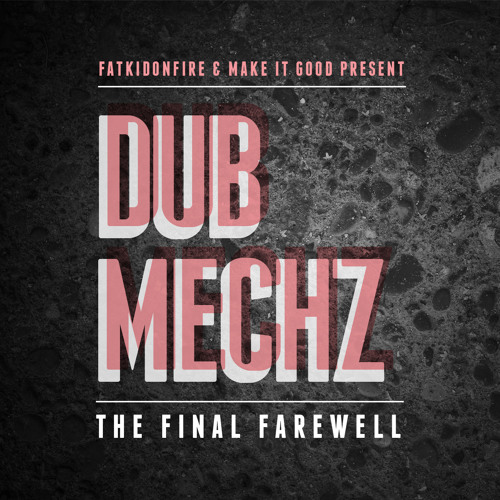 MakeItGood x FatKidOnFire - Dub Mechz (The Final Farewell)