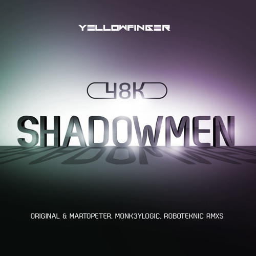 48k - Shadowmen [Original, Monk3yLogic, Roboteknic + Martopeter remixes] <<OUT NOW>>