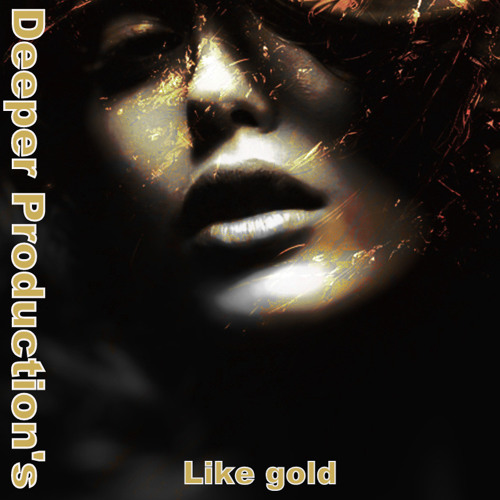 LIKE GOLD. Deeper Production´s.
