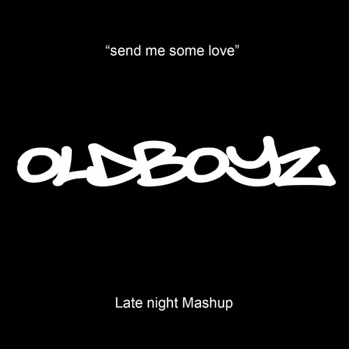 SEND ME SOME LOVE / LATE NIGHT - (OLDBOYZ MASHUP)
